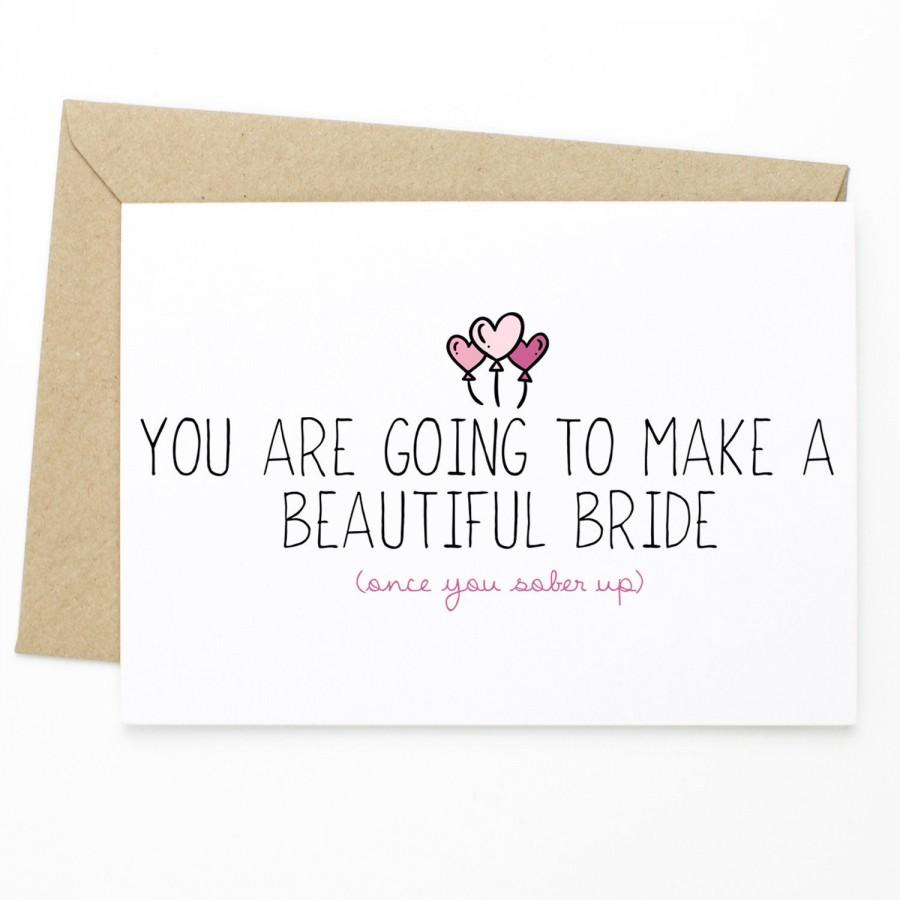 Wedding - Funny Bachelorette Party Card - You Are Going To Make A Beautiful Bride (Once You Sober Up) - engagement card, card for bride to be