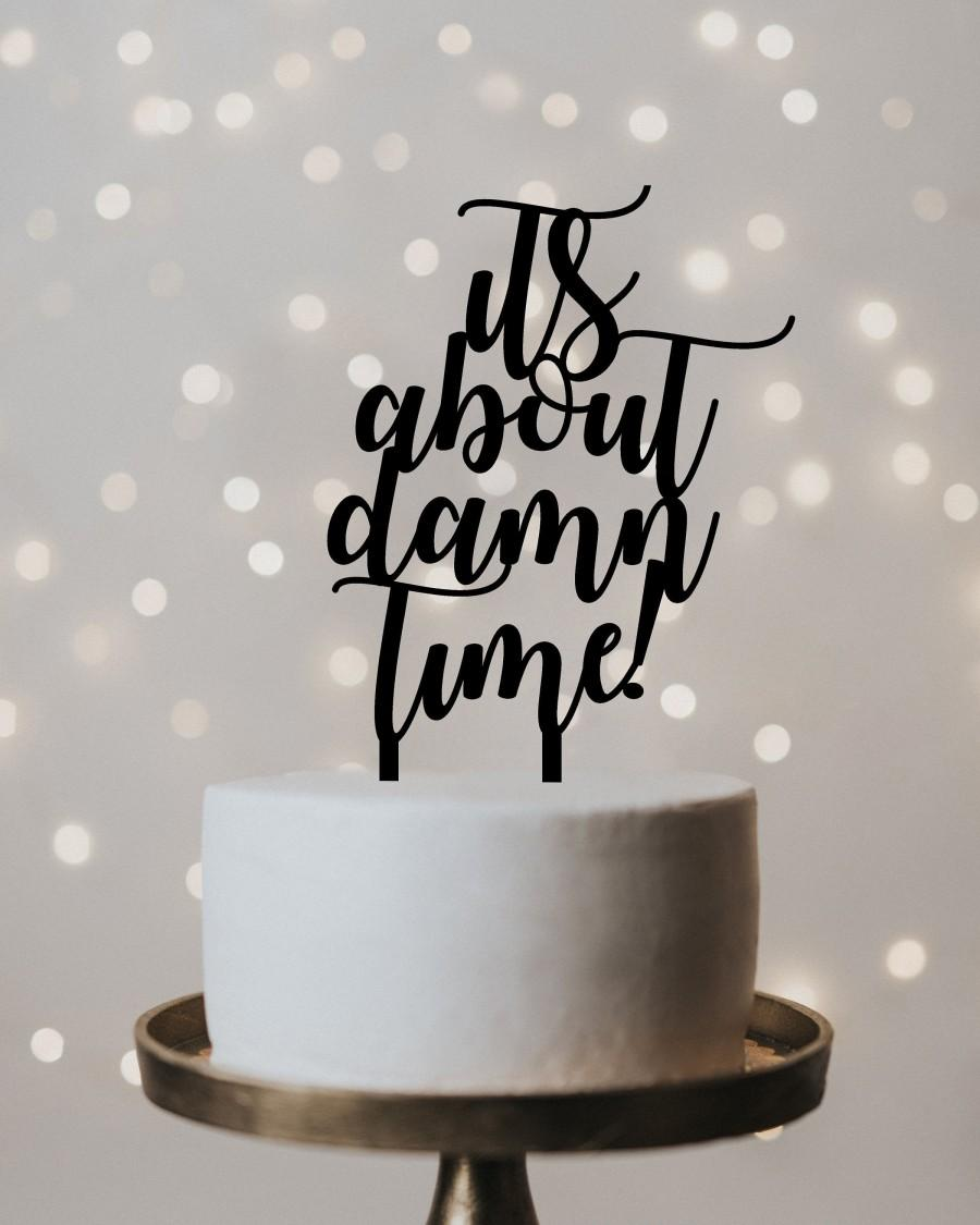 Mariage - Wedding Cake Topper - It's About Damn Time, wedding cake topper, cake topper wedding, cake topper, funny wedding cake topper, funny wedding