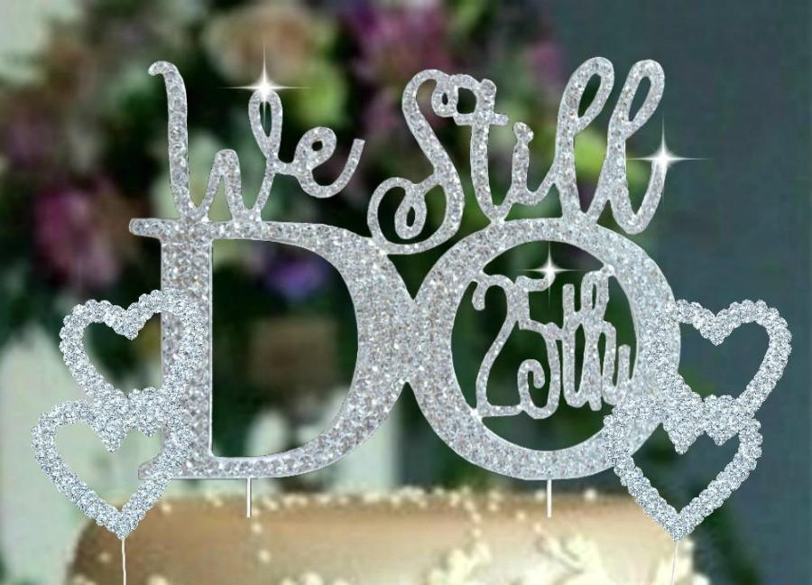 Свадьба - We Still Do 25th 20TH 15TH 10TH Wedding Anniversary Cake decoration set in rhinestones.Vow Renewal hearts cake topper set. wedding quotes
