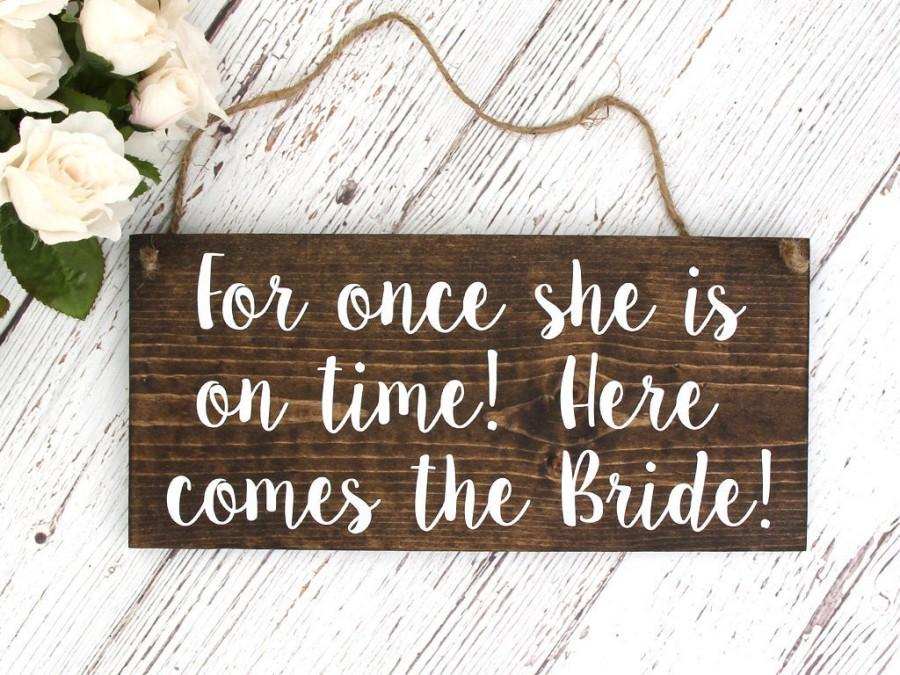 "Mariage - Rustic Wedding Wood Sign ""For once she is on time!  Here comes the Bride!"" - Ring Bearer Sign - 12""x5.5"" Dark Walnut or Gray"