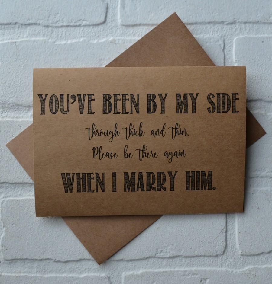 Wedding - youve been BY MY SIDE through thick and thin please do it when i marry him bridal party card bridesmaid proposal funny wedding party cards