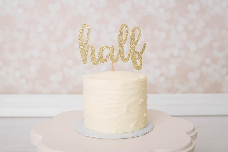 Wedding - Half Cake Topper - Glitter - Smash Cake Topper. Half Birthday. Six Month Cake Topper. Birthday Party. 1/2 Birthday.  First Year.