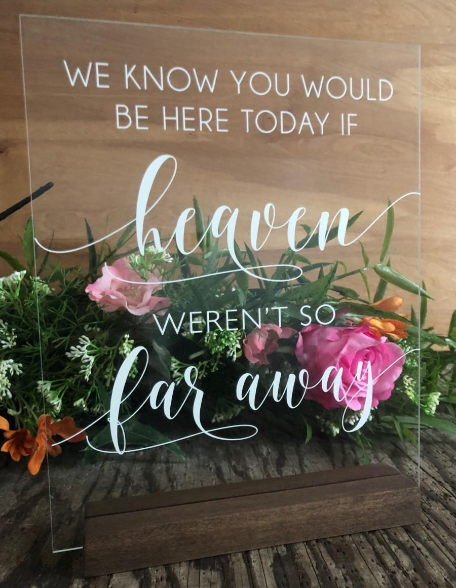 Hochzeit - We Know You Would Be Here Today If Heaven Wasn't So Far Away Acrylic Wedding Memorial Sign