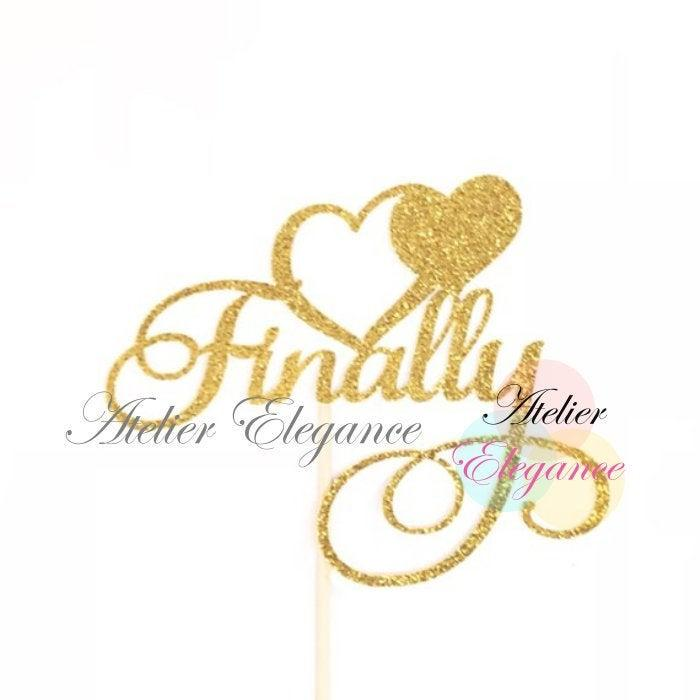 Wedding - Finally Cake Topper, Wedding Cake Topper, Bridal Shower Cake Topper, Engagement Cake Topper, Bride to Be Cake Topper, Forever and Always
