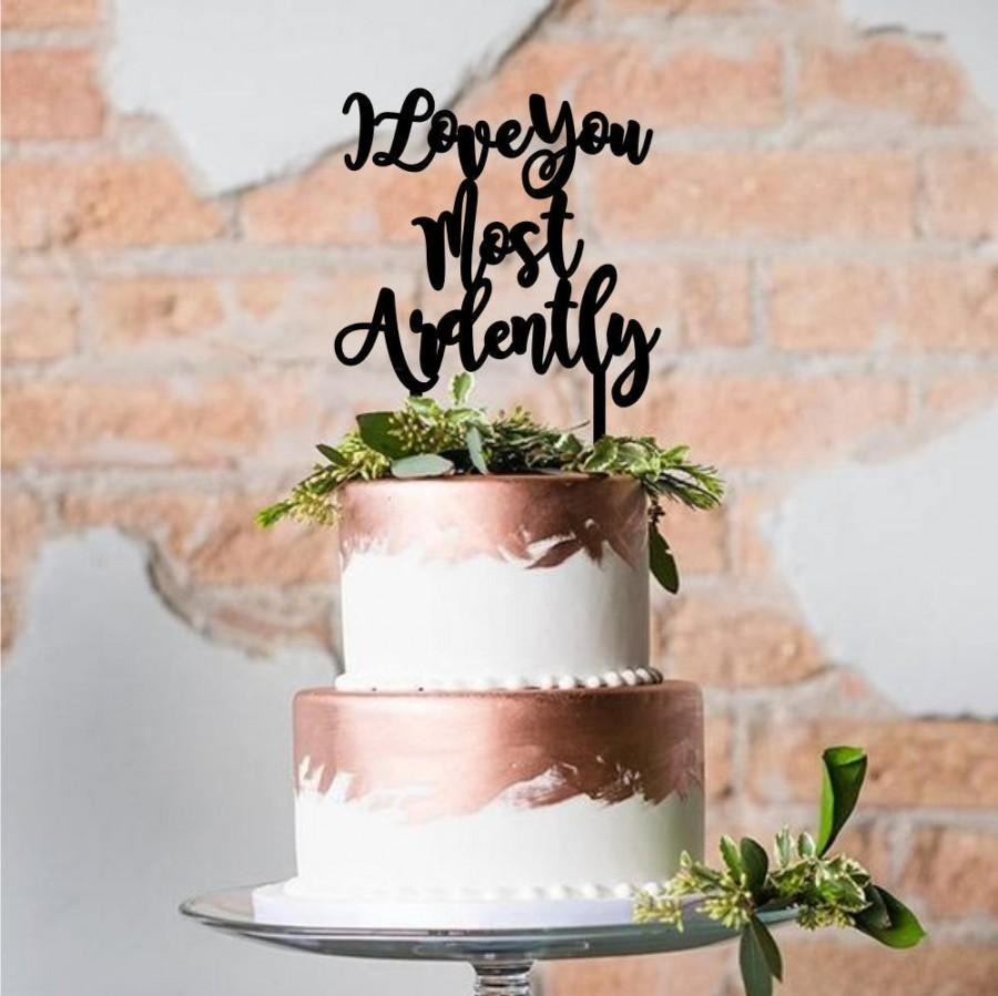 Wedding - I Love You Most Ardently Cake Topper- Jane Austen Inspired Acrylic Cake Topper-Pride & Prejudice Laser Cut-Variety of Colors-Cake Decoration