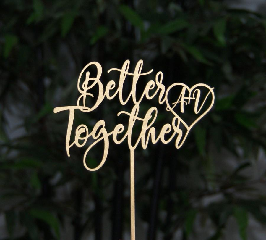 Свадьба - Better Together with Initials Wedding Cake Topper, Bridal Shower - Anniversary - Valentine Day Cake Topper, Rustic/Country Wedding Topper