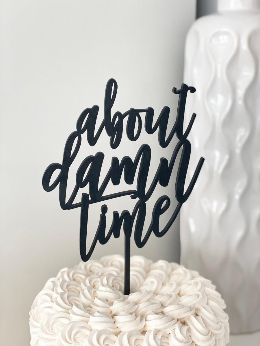 """Hochzeit - About Damn Time Wedding Cake Topper 5.5""""W inches - Modern Calligraphy Unique Funny Laser Cut Toppers by Ngo Creations"""