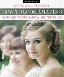 wedding photo - Wedding Season Beauty: How to Look Amazing (Without Overshadowing the Bride)