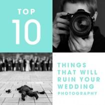 wedding photo - 10 Things That Will Ruin Your Wedding Photography