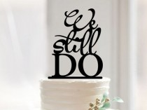 wedding photo - We still do cake topper,script wedding cake topper,rustic cake topper for wedding,unique cake topper,custom words cake topper,wedding topper