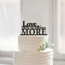 wedding photo - Love you more cake topper,custom word cake topper for wedding,rustic cake topper,script cake topper acrylic,unique cake topper gift