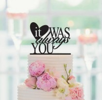 4c4874268 Cake Topper, It Was Always You Cake Topper, Wedding Cake Topper, Sweets  Table Sign, Engagement Cake Topper