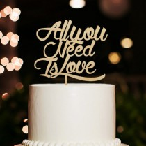 wedding photo - All You Need Is Love Cake Topper-Rustic Wedding Cake Topper-Phase Cake Topper For Bride and Groom-Personalized Unique Wood Cake Topper