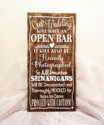 wedding photo - Our Wedding Will Have An Open Bar So ALL Drunken Shenanigans Will Be Document and Thoroughly Mocked Sign, Alcohol Wedding Sign, Alcohol