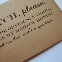 B Tch Please Maid Of Honor Card You Re Obviously Going To Be My Funny Bridesmaid Kraft Cards Wil