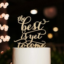 wedding photo - The Best Is Yet To Come Cake Topper-Wedding Cake Topper-Personalized Phase Cake Topper-Script Cake Topper-Rustic Wood Wedding Cake Toppers