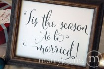 wedding photo - Winter Wedding Reception Sign - Tis The Season To Be Married - Wedding Signage - Matching Numbers - Christmas Snowy Cold Weather Sign- SS07
