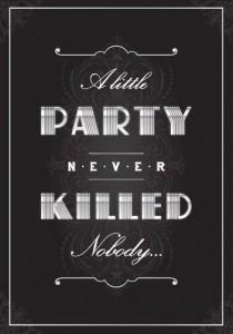 wedding photo - 1920's Deco A Little Party Never Killed Nobody Theme Party Sign Or Invitations (Hard Copy Poster)