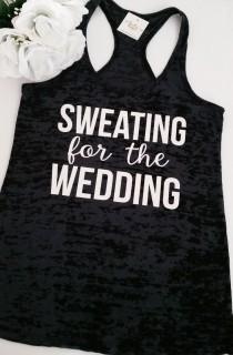 wedding photo - Sweating For The Wedding Burnout Tank Top- Workout Tank- Bride Tank- Fitness Tank- Mrs- Running Tank. Gym Tank. Exercise Shirt. Wedding Day