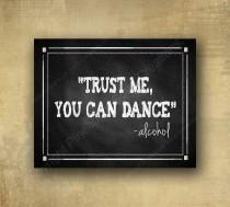 wedding photo - Trust me, You Can Dance  - ALCOHOL Wedding sign - chalkboard signage - with optional add ons
