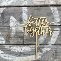 "wedding photo - Better Together Wedding Cake Topper 6"" inches, Unique Cute Rustic Laser Cut Calligraphy Script Toppers by Ngo Creations"
