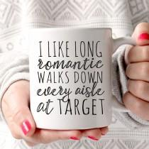 wedding photo - Funny mugs, I like long romantic walks down every aisle at Target, Target Mug, Mom Mugs, Wife Gift, Cute Mug, Gift for Her