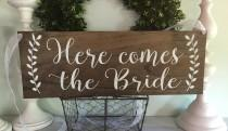 wedding photo - Here comes the Bride  - ring bearer sign -  rustic wedding signage - rustic sign -  rustic wooden sign - custom wood sign - stain wood - 01