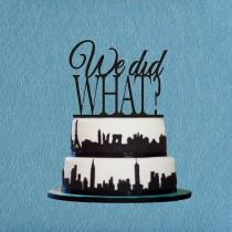 wedding photo - We Did What? Cake Topper,Custom Word Cake Topper,Funny Wedding Cake Topper,Modern Cake Topper,Arcylic Cake Topper,Script Wedding Cake Topper