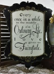 wedding photo - Every Once in a While in the Middle of an Ordinary Life Love Gives Us a Fairytale Sign, Shabby Chic Wedding Sign, Distressed Black