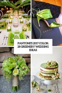 wedding photo - Pantone's 2017 Color: 28 Greenery Wedding Ideas - Weddingomania