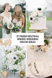 wedding photo - 37 Fresh Neutral Spring Wedding Décor Ideas - Weddingomania