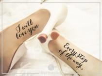 wedding photo - Wedding Shoes Decal I Will Love You Every Step Of The Way Shoes Sticker Wedding Decal Wedding Sticker Bride Shoes Decal