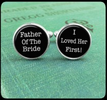 wedding photo - Father Of The Bride Cufflinks, Wedding Cufflinks, Wedding Cuff Links, I Loved You First, Father Of The Bride Gift, Unique Gifts for Men