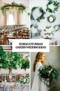 wedding photo - 35 Delicate Urban Garden Wedding Ideas - Weddingomania