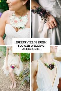 wedding photo - Spring Vibe: 38 Fresh Flower Wedding Accessories - Weddingomania