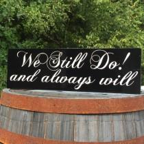 """wedding photo - Vow Renewal Sign """"We Still Do"""" """"and always will"""" Painted Solid Wood Wedding Sign Hung by Ribbon or Saw Tooth Hooks"""
