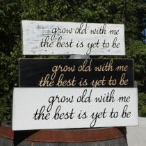 wedding photo - Grow Old with Me the Best is Yet to Be Rustic Farmhouse Distressed Painted Solid Wood Sign Choice of Colors and Hanging Options Shabby Chic