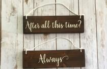 wedding photo - After all this time Always Chair Signs Wedding decoration Rehearsal dinner decor Wooden wedding signs Rustic elegance Country Farmhouse Barn
