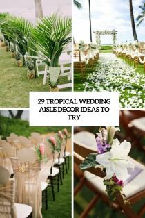 wedding photo - 29 Tropical Wedding Aisle Décor Ideas To Try - Weddingomania