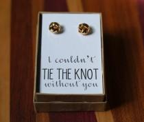 wedding photo - Bridesmaid Card & Knot Earrings, Be my bridesmaid, rose gold or 9K, I Couldn't Tie the Knot without you, bridal jewelry