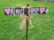 wedding photo - almost there sign , Wedding signs , wedding reception ,  ceremony signs , rustic wedding , rustic wedding signs , wedding decorations