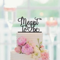 wedding photo - MEANT TO BE Wedding Cake Topper, 042