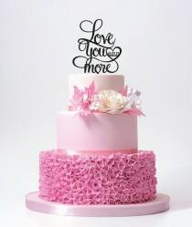 wedding photo - Love you more Wedding Cake Topper with your date / ST014