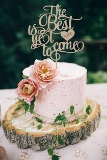 wedding photo - Wedding Cake Topper The Best is yet to come  Cake Topper Wood Wedding Cake Topper Silver Gold Cake Topper Rustic Cake topper