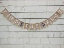 wedding photo - Tied the Knot Banner, Just Married Burlap Banner, Nautical Wedding Banner, Wedding Bunting, Bridal Shower Decor, Anchor Wedding Decorations
