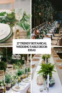 wedding photo - 27 Trendy Botanical Wedding Table Décor Ideas - Weddingomania