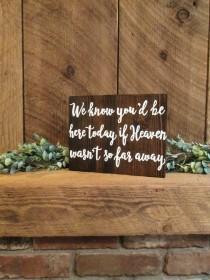 wedding photo - Wedding ceremony sign, wood wedding sign, wedding heaven sign, we know you would be here today, wedding memorial sign, wedding remembrance
