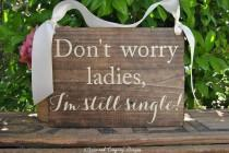 wedding photo - Don't WoRRy I'm STiLL SingLe SiGnS - Ring Bearer Signs - SWeeTHeaRT SiGnS - WeDDiNG PhoTo PRoP - Calligraphy Signs -Rustic Stained - 10 x 7