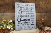 wedding photo - Wedding vows rustic style To have and to hold.Great for Wedding or Anniversary Distressed & Antiqued We can chg any words  personalize free