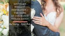 wedding photo - Southern Wedding Inspiration // The Barn At Oak Manor Styled Shoot